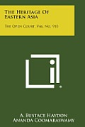 The Heritage of Eastern Asia: The Open Court, V46, No. 910