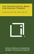 The Physiological Basis for Oxygen Therapy: American Lecture Series, No. 42