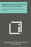 Bibliographic Notes on Xochicalco, Mexico: Indian Notes and Monographs, V6, No. 6