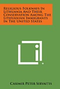 Religious Folkways in Lithuania and Their Conservation Among the Lithuanian Immigrants in the United States