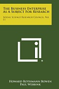 The Business Enterprise as a Subject for Research: Social Science Research Council, No. 11