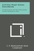 Cotton Warp Sizing Handbook: A Publication of the Houghton Textile Research Staff