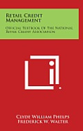 Retail Credit Management: Official Textbook of the National Retail Credit Association