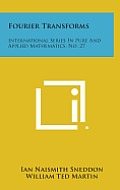 Fourier Transforms: International Series in Pure and Applied Mathematics, No. 27