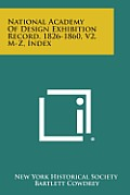 National Academy of Design Exhibition Record, 1826-1860, V2, M-Z, Index