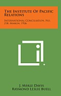 The Institute of Pacific Relations: International Conciliation, No. 218, March, 1926