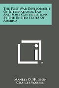 The Post War Development of International Law and Some Contributions by the United States of America