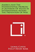 America and the International Problem; A Criterion of Values in International Affairs; The Prevention of War
