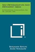 Self-Determination and Dependent Areas: International Conciliation, No. 501, January, 1955
