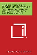 General Synopsis of Treaties of Arbitration, Conciliation, Judicial Settlement, Security and Disarmament