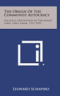 The Origin of the Communist Autocracy: Political Opposition in the Soviet State, First Phase, 1917-1922
