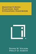 Manufacturing Planning and Estimating Handbook