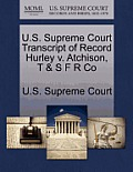 U.S. Supreme Court Transcript of Record Hurley V. Atchison, T & S F R Co