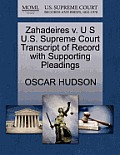 Zahadeires V. U S U.S. Supreme Court Transcript of Record with Supporting Pleadings