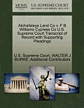 Atchafalaya Land Co V. F B Williams Cypress Co U.S. Supreme Court Transcript Of Record With Supporting... by Walter J. Burke