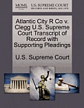 Atlantic City R Co V. Clegg U.S. Supreme Court Transcript of Record with Supporting Pleadings