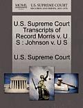 U.S. Supreme Court Transcripts of Record Morris V. U S: Johnson V. U S