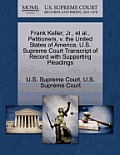 Frank Keller, JR., et al., Petitioners, V. the United States of America. U.S. Supreme Court Transcript of Record with Supporting Pleadings