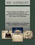 Orman W. Ewing, Petitioner, V. the United States of America. U.S. Supreme Court Transcript of Record with Supporting Pleadings
