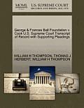 George & Frances Ball Foundation V. Cook U.S. Supreme Court Transcript of Record with Supporting Pleadings