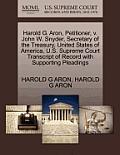 Harold G. Aron, Petitioner, V. John W. Snyder, Secretary of the Treasury, United States of America, U.S. Supreme Court Transcript of Record with Suppo