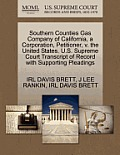 Southern Counties Gas Company Of California, A Corporation, Petitioner, V. The United States. U.S. Supreme... by Irl Davis Brett