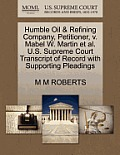 Humble Oil & Refining Company, Petitioner, V. Mabel W. Martin et al. U.S. Supreme Court Transcript of Record with Supporting Pleadings