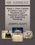 Wade V. Union Carbide & Carbon Corp U.S. Supreme Court Transcript of Record with Supporting Pleadings