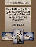 Flesch (Brian) V. U.S. U.S. Supreme Court Transcript of Record with Supporting Pleadings