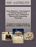 Rose (Robert) V. Commissioner of Internal Revenue U.S. Supreme Court Transcript of Record with Supporting Pleadings