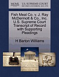 Fish Meal Co. V. J. Ray McDermott & Co., Inc. U.S. Supreme Court Transcript Of Record With Supporting... by H. Barton Williams