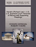 Hendrix (Richard Lee) V. U.S. U.S. Supreme Court Transcript Of Record With Supporting Pleadings by Howard Gershan