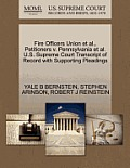 Fire Officers Union et al., Petitioners V. Pennsylvania et al. U.S. Supreme Court Transcript of Record with Supporting Pleadings