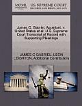 James C. Gabriel, Appellant, V. United States et al. U.S. Supreme Court Transcript of Record with Supporting Pleadings