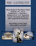 Blue Shield of Southern West Virginia, Inc., et al., Petitioners, V. Herman L. Ballard et al. U.S. Supreme Court Transcript of Record with Supporting