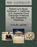 Robert Lynn Boyd, Petitioner, V. California. U.S. Supreme Court Transcript of Record with Supporting Pleadings