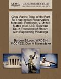 Gros Ventre Tribe of the Fort Belknap Indian Reservation, Montana, Petitioner, V. United States et al. U.S. Supreme Court Transcript of Record with Su
