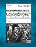 A Report of the Proceedings, Particulary on the Commission in Error, in the Cause of Thomas Harrison, Esquire, Chamberlain of the City of London, Plai