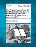 The Trial Of Eugene Aram, For The Murder Of Daniel Clark, Of Knaresbrough, Who Was Convicted At York Assizes,... by Thomas Hood