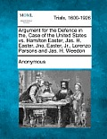 Argument for the Defence in The, Case of the United States vs. Hamilton Easter, Jas. H. Easter, Jno, Easter, Jr., Lorenzo Parsons and Jas. H. Weedon