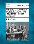 In Equity. C. Goodyear, Jr., Ex., Et. Al. vs. the Providence Rubber Company.