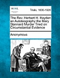 The REV. Herbert H. Hayden An Autobiography The Mary Stannard Murder Tried On Circumstantial Evidence by Anonymous