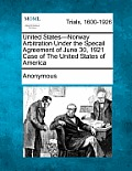 United States-Norway Arbitration Under the Specail Agreement of June 30, 1921 Case of the United States of America