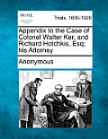 Appendix to the Case of Colonel Walter Ker, and Richard Hotchkis, Esq; His Attorney