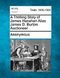 A Thrilling Story of James Hanahan Alias James D. Burton Auctioneer