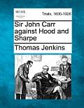 Sir John Carr Against Hood and Sharpe