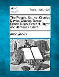 The People, &C., Vs. Charles Devlin, Charles Turner, Enoch Dean, Peter H. Dryer & James B. Smith by Anonymous
