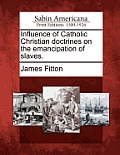 Influence of Catholic Christian Doctrines on the Emancipation of Slaves.
