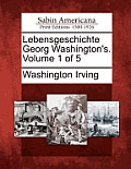 Lebensgeschichte Georg Washington's. Volume 1 of 5