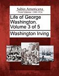 Life of George Washington. Volume 3 of 5
